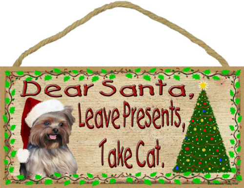 YORKSHIRE Terrier YORKIE Dear Santa Leave Presents Take CAT 10