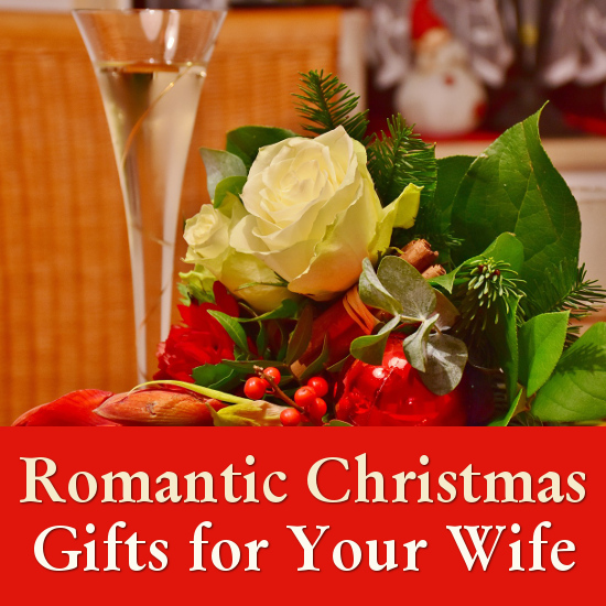 Christmas Gift Ideas For The Wife: Christmas Gifts For A Wife That Are Romantic