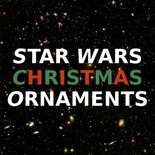 Star wars christmas ornaments for the tree